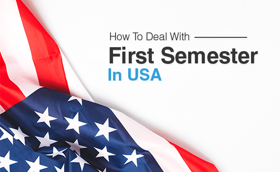 How to deal with first semester in USA?