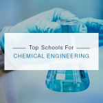 Which are the top chemical engineering schools?